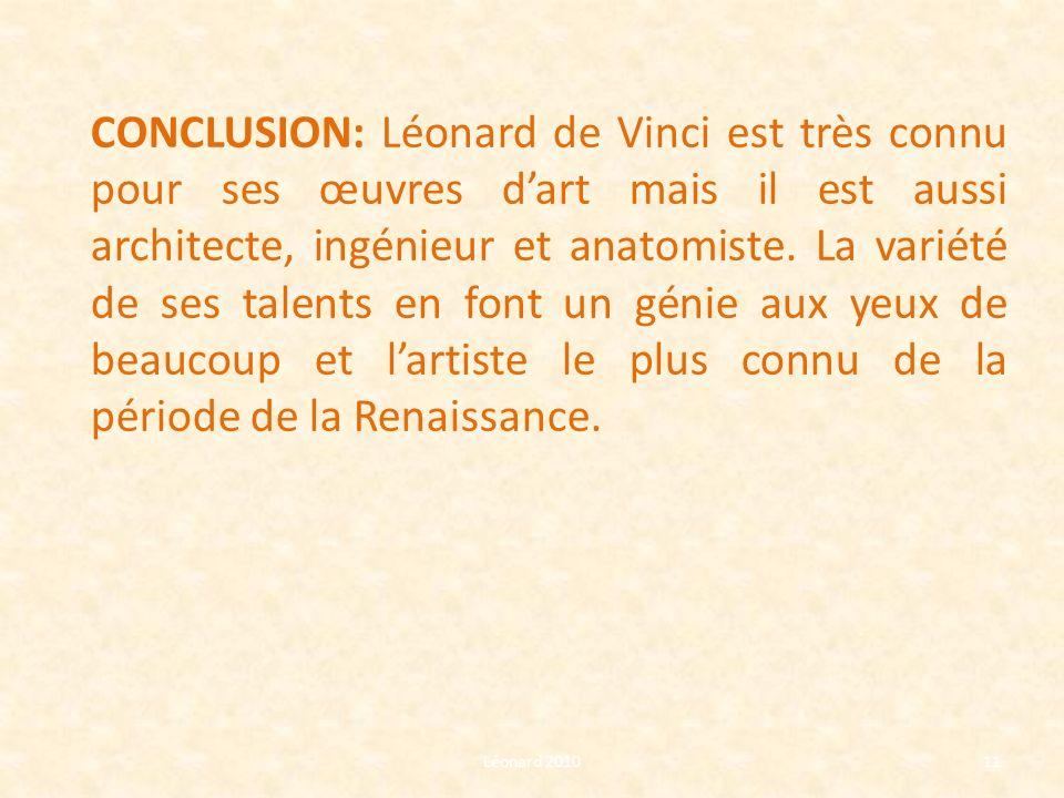 Léonard 201011 CONCLUSION: Léonard de Vinci est très connu pour ses œuvres dart mais il est aussi architecte, ingénieur et anatomiste. La variété de s