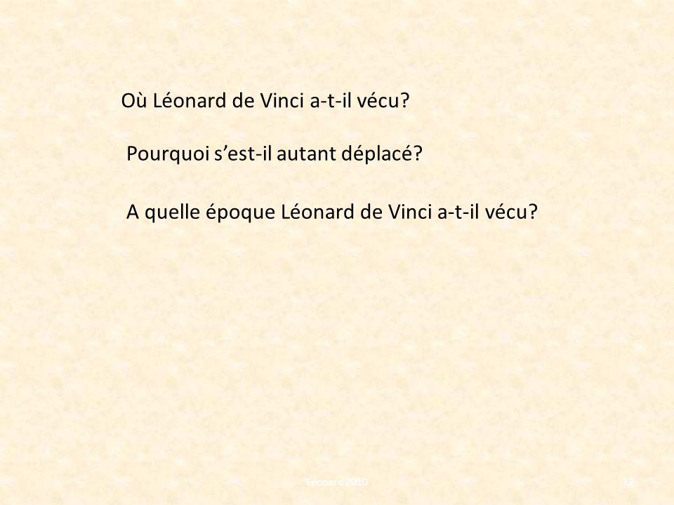 Léonard 201012 Où Léonard de Vinci a-t-il vécu? Pourquoi sest-il autant déplacé? A quelle époque Léonard de Vinci a-t-il vécu?