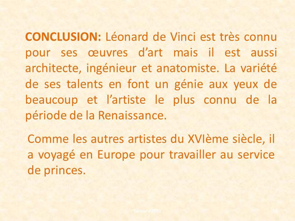 Léonard 201014 CONCLUSION: Léonard de Vinci est très connu pour ses œuvres dart mais il est aussi architecte, ingénieur et anatomiste. La variété de s