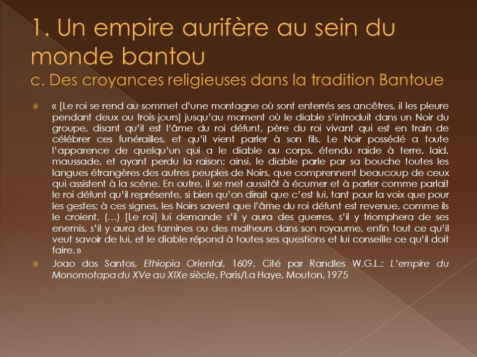 La succession des 4 premiers empereurs du Monomotapa Mutota (début 15 e )le fondateur Matopele conquérant (et lextension maximale de lempire) Mocombale premier effritement et la révolte de Changamira Quesarymbo (début 16 e )lempire est désormais morcelé « Ce royaume de Manamotapa est constitué par un territoire appelé Mocaranga (…), qui appartenait jadis tout entier à lempire du Monomotapa, et est maintenant divisé en quatre royaumes à savoir: celui qui gouverne aujourdhui le Manamotapa, le royaume de Quiteve, le royaume de Sedanda et le royaume de Chicanga.