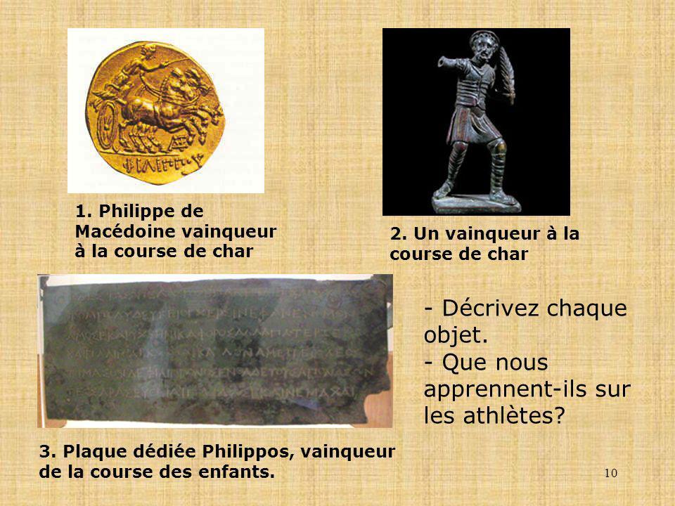 10 1. Philippe de Macédoine vainqueur à la course de char 2. Un vainqueur à la course de char 3. Plaque dédiée Philippos, vainqueur de la course des e