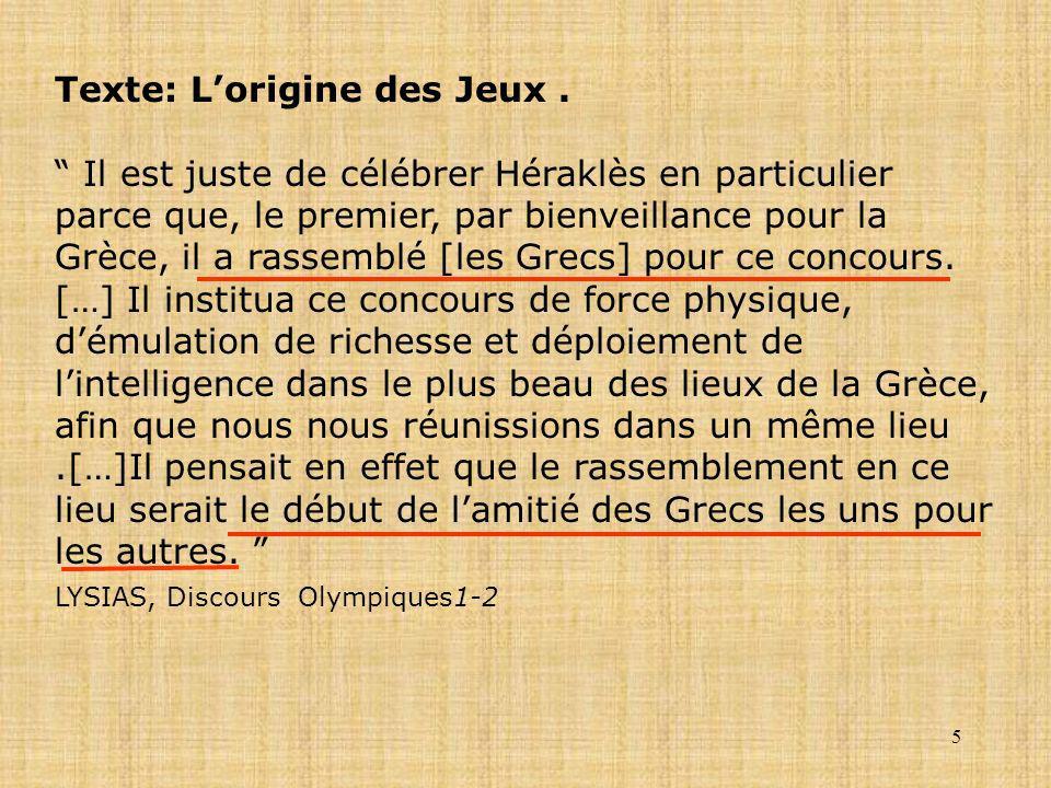 5 Texte: Lorigine des Jeux. Il est juste de célébrer Héraklès en particulier parce que, le premier, par bienveillance pour la Grèce, il a rassemblé [l