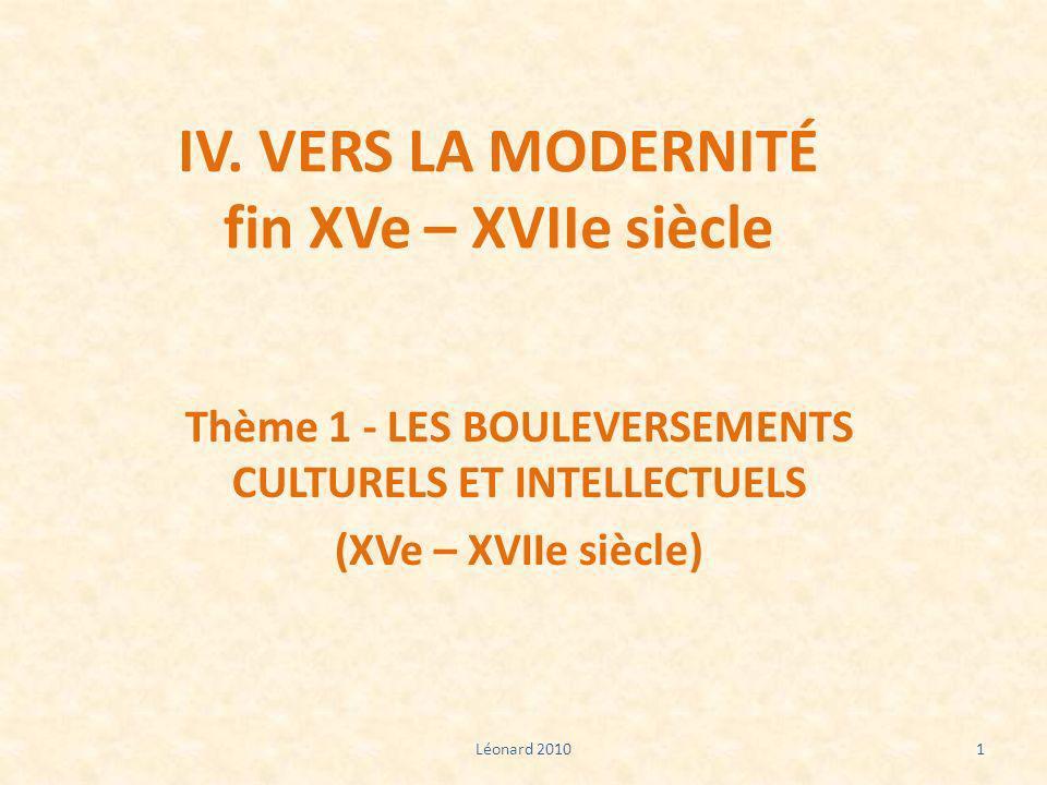 IV. VERS LA MODERNITÉ fin XVe – XVIIe siècle Thème 1 - LES BOULEVERSEMENTS CULTURELS ET INTELLECTUELS (XVe – XVIIe siècle) 1Léonard 2010