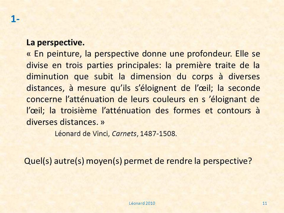 Léonard 201011 1- La perspective. « En peinture, la perspective donne une profondeur. Elle se divise en trois parties principales: la première traite