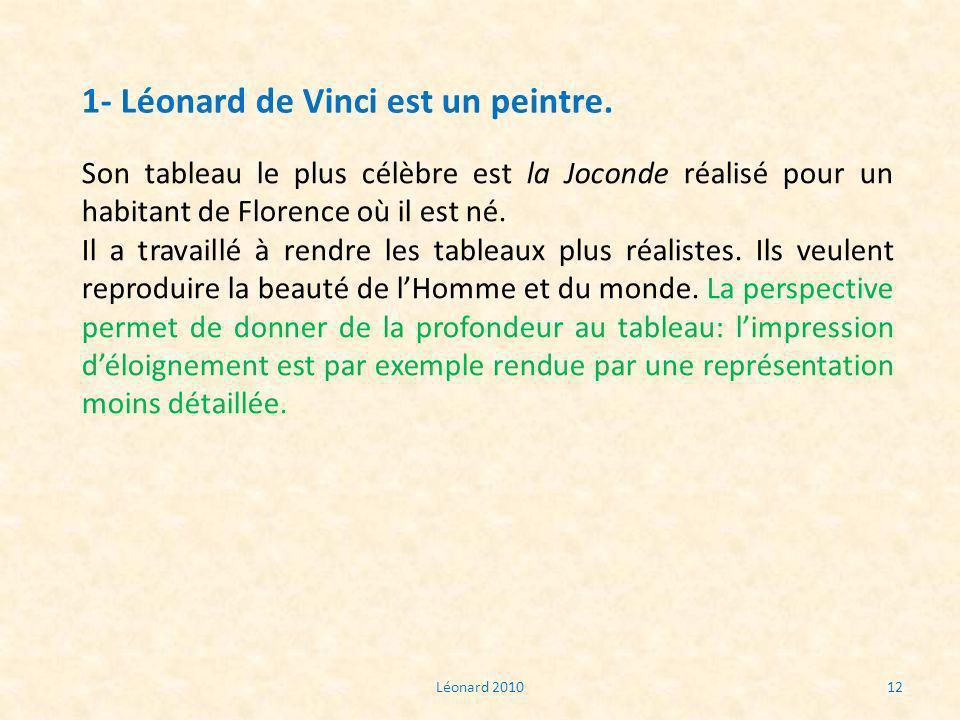 Léonard 201012 1- Léonard de Vinci est un peintre. Son tableau le plus célèbre est la Joconde réalisé pour un habitant de Florence où il est né. Il a