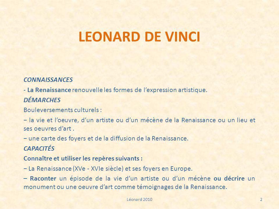 LEONARD DE VINCI CONNAISSANCES - La Renaissance renouvelle les formes de lexpression artistique. DÉMARCHES Bouleversements culturels : la vie et loeuv