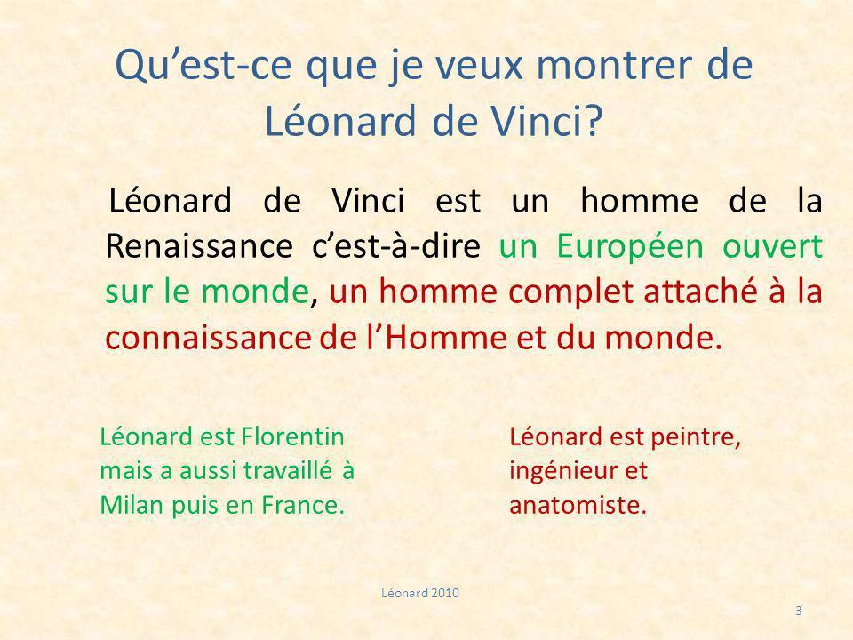 Quest-ce que je veux montrer de Léonard de Vinci? Léonard de Vinci est un homme de la Renaissance cest-à-dire un Européen ouvert sur le monde, un homm