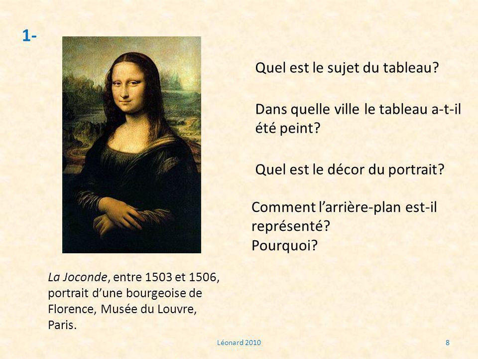 Léonard 20108 1- La Joconde, entre 1503 et 1506, portrait dune bourgeoise de Florence, Musée du Louvre, Paris. Quel est le sujet du tableau? Comment l
