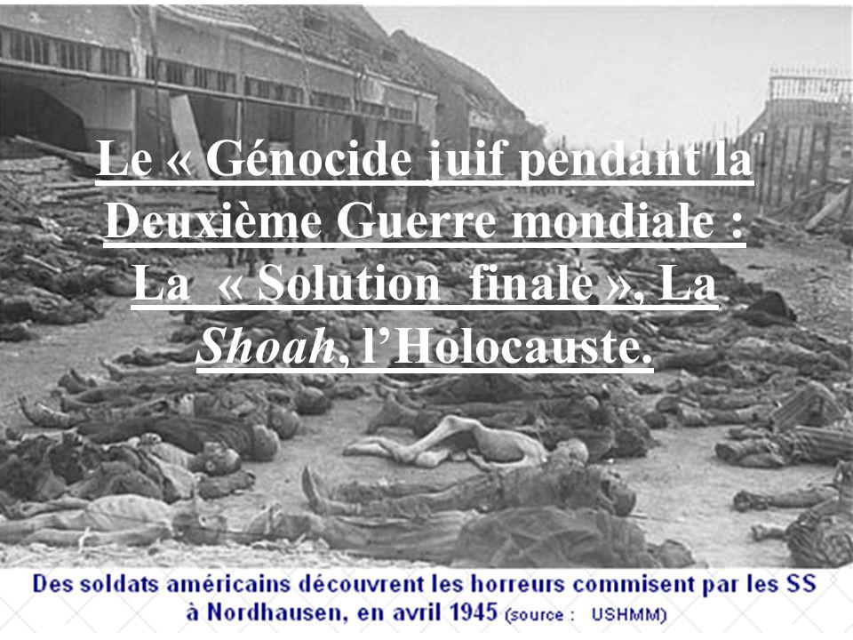 Le « Génocide juif pendant la Deuxième Guerre mondiale : La « Solution finale », La Shoah, lHolocauste.