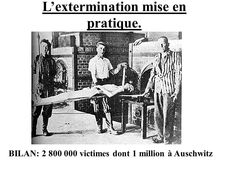 Lextermination mise en pratique. BILAN: 2 800 000 victimes dont 1 million à Auschwitz