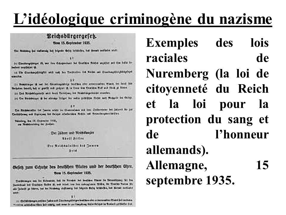 Lidéologique criminogène du nazisme Exemples des lois raciales de Nuremberg (la loi de citoyenneté du Reich et la loi pour la protection du sang et de