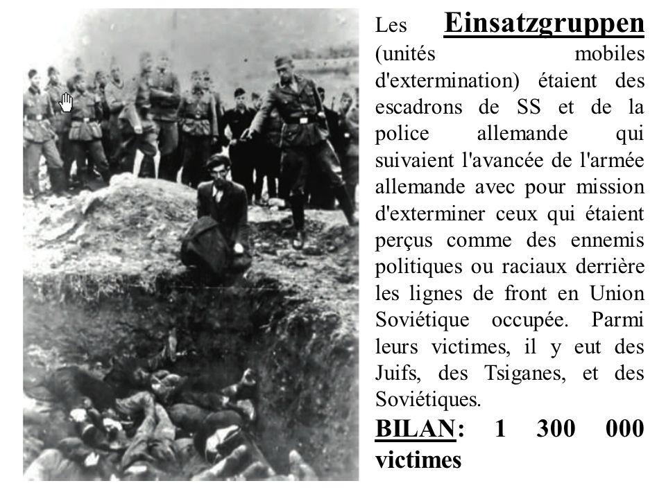 Les Einsatzgruppen (unités mobiles d'extermination) étaient des escadrons de SS et de la police allemande qui suivaient l'avancée de l'armée allemande