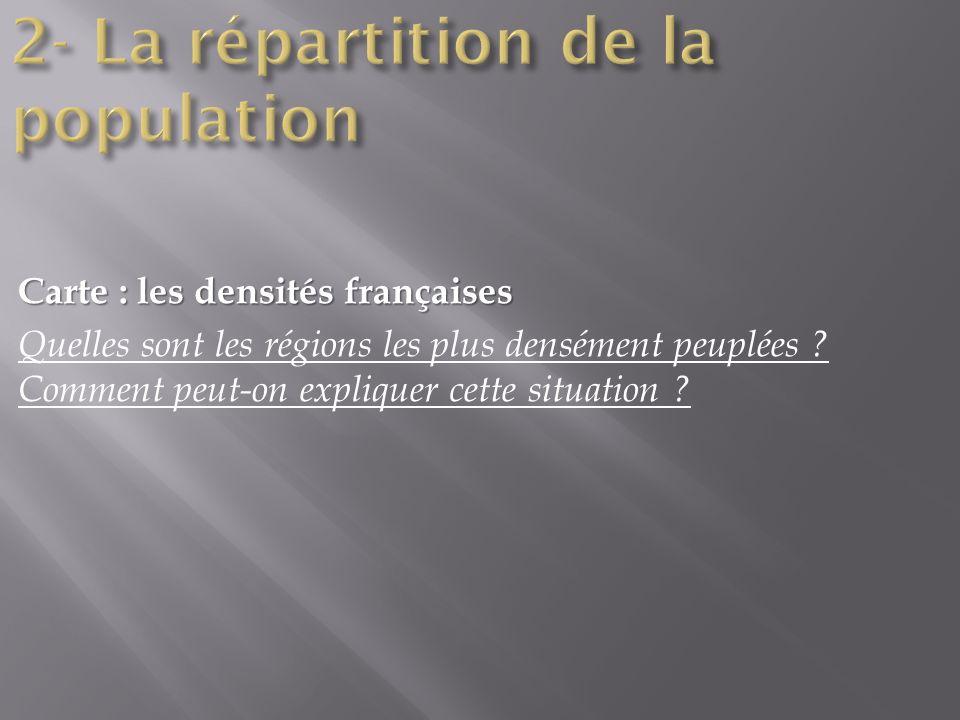 Carte : les densités françaises Quelles sont les régions les plus densément peuplées ? Comment peut-on expliquer cette situation ?