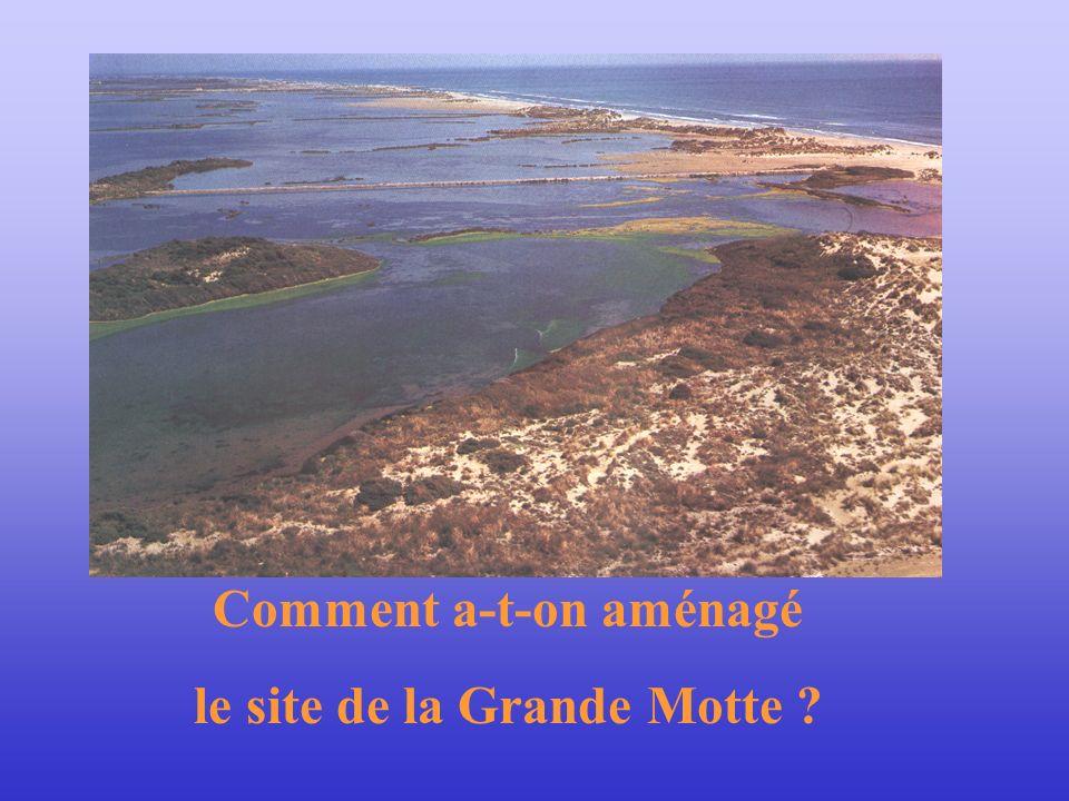 Comment a-t-on aménagé le site de la Grande Motte ?