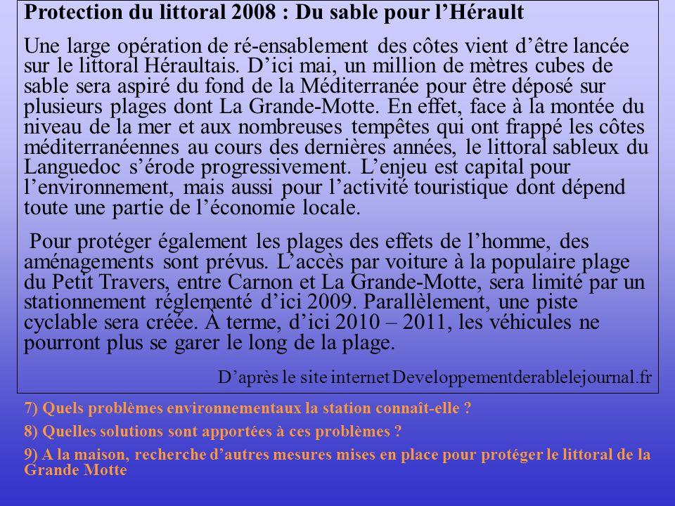 Protection du littoral 2008 : Du sable pour lHérault Une large opération de ré-ensablement des côtes vient dêtre lancée sur le littoral Héraultais. Di