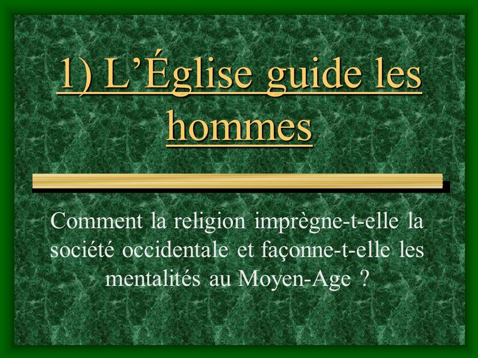 1) LÉglise guide les hommes Comment la religion imprègne-t-elle la société occidentale et façonne-t-elle les mentalités au Moyen-Age ?