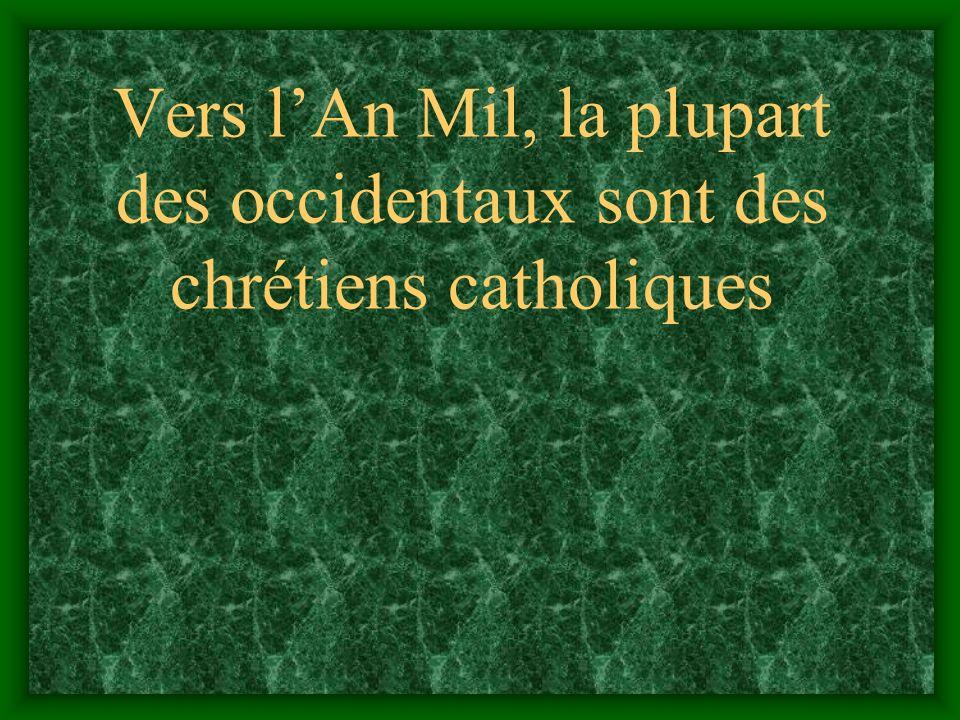 Vers lAn Mil, la plupart des occidentaux sont des chrétiens catholiques