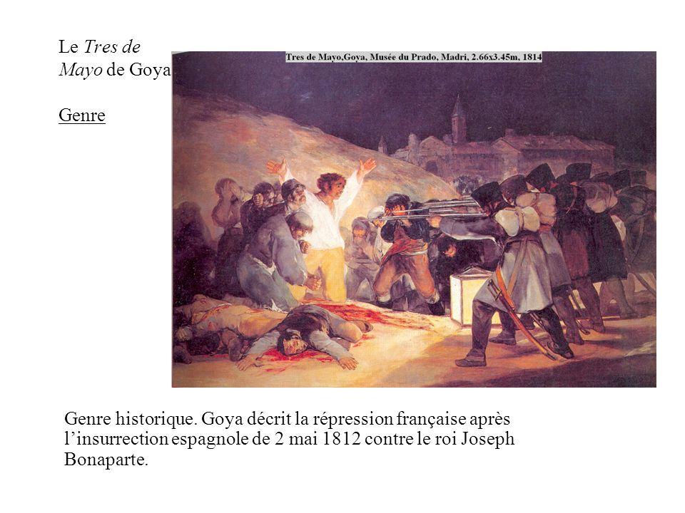 Le Tres de Mayo de Goya Genre Genre historique. Goya décrit la répression française après linsurrection espagnole de 2 mai 1812 contre le roi Joseph B