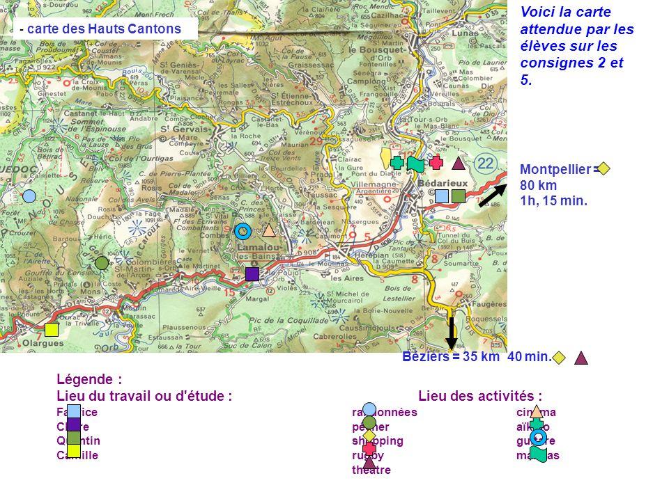 - carte des Hauts Cantons Montpellier = 80 km 1h, 15 min. Béziers = 35 km 40 min. Légende : Lieu du travail ou d'étude :Lieu des activités : Fabricera