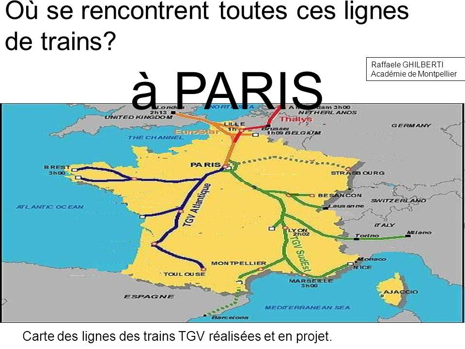 Carte des lignes des trains TGV réalisées et en projet. Où se rencontrent toutes ces lignes de trains? à PARIS Raffaele GHILBERTI Académie de Montpell