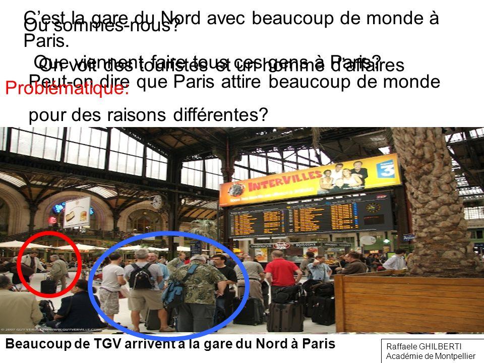 Où sommes-nous? Beaucoup de TGV arrivent à la gare du Nord à Paris Cest la gare du Nord avec beaucoup de monde à Paris. Que viennent faire tous ces ge
