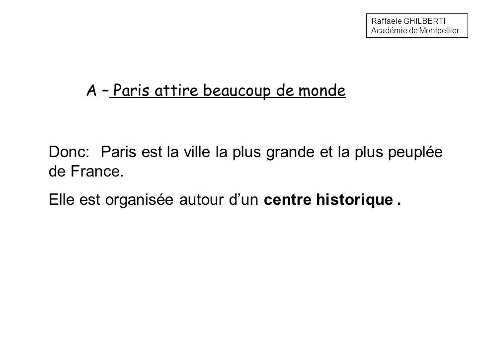 A – Paris attire beaucoup de monde Donc: Paris est la ville la plus grande et la plus peuplée de France. Elle est organisée autour dun centre historiq
