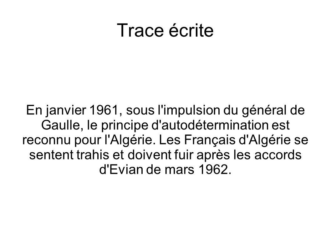 Trace écrite En janvier 1961, sous l impulsion du général de Gaulle, le principe d autodétermination est reconnu pour l Algérie.