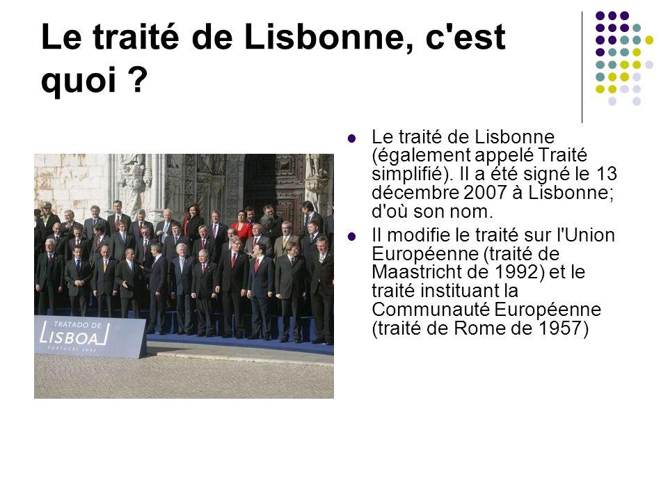 Le traité de Lisbonne, c'est quoi ? Le traité de Lisbonne (également appelé Traité simplifié). Il a été signé le 13 décembre 2007 à Lisbonne; d'où son