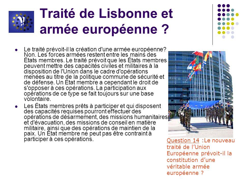 Traité de Lisbonne et armée européenne ? Le traité prévoit-il la création d'une armée européenne? Non. Les forces armées restent entre les mains des É