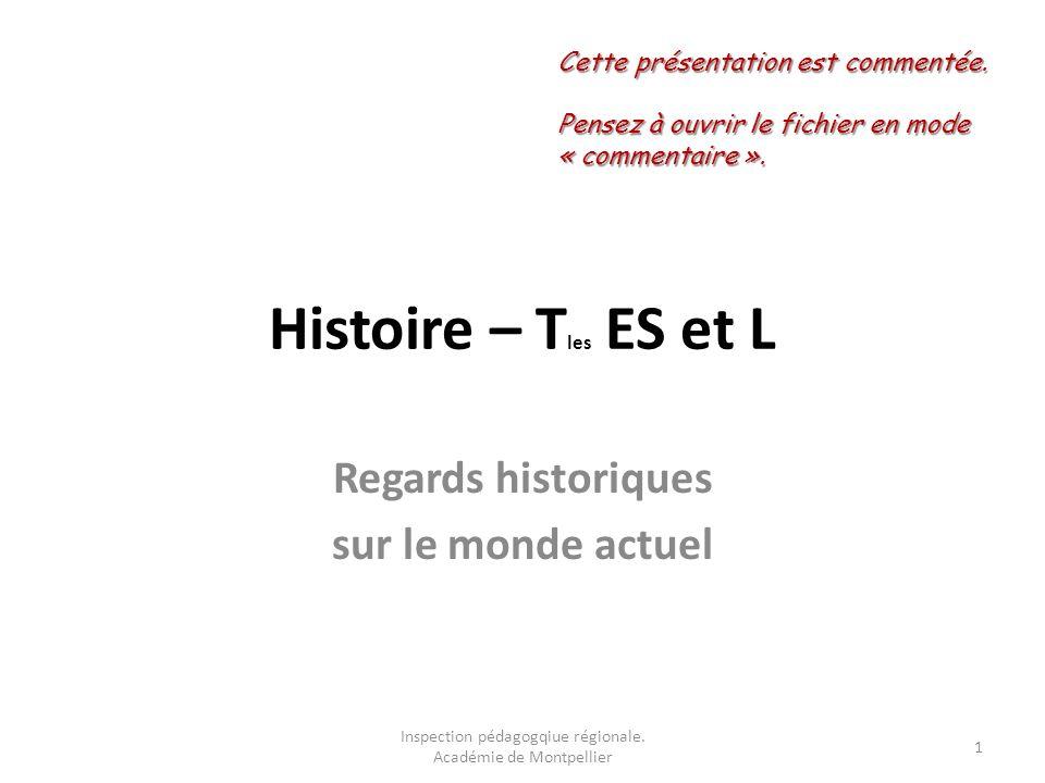 Histoire – T les ES et L Regards historiques sur le monde actuel 1 Inspection pédagogqiue régionale. Académie de Montpellier Cette présentation est co