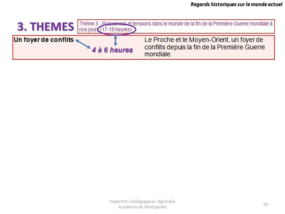 Regards historiques sur le monde actuel 3. THEMES 41 Inspection pédagogqiue régionale. Académie de Montpellier 4 à 6 heures