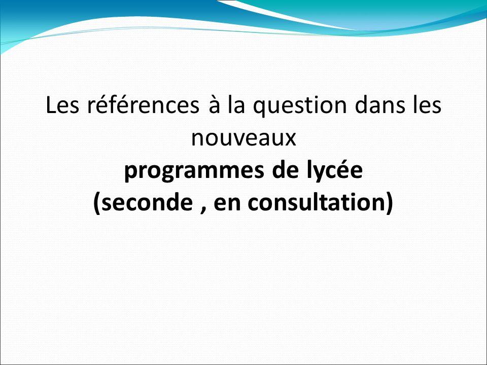 Les références à la question dans les nouveaux programmes de lycée (seconde, en consultation)
