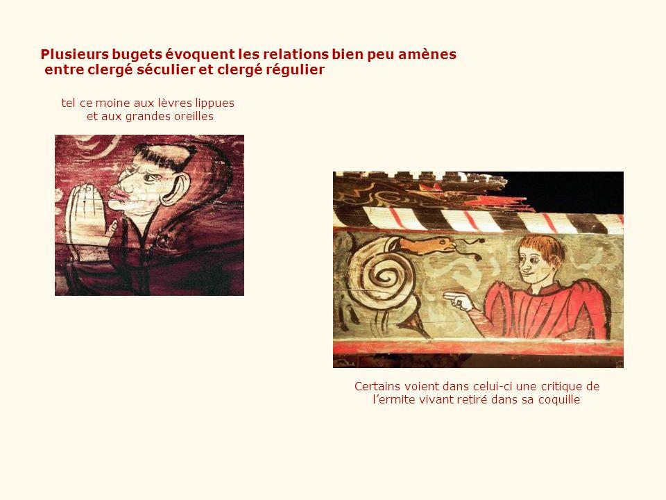 Plusieurs bugets évoquent les relations bien peu amènes entre clergé séculier et clergé régulier tel ce moine aux lèvres lippues et aux grandes oreill