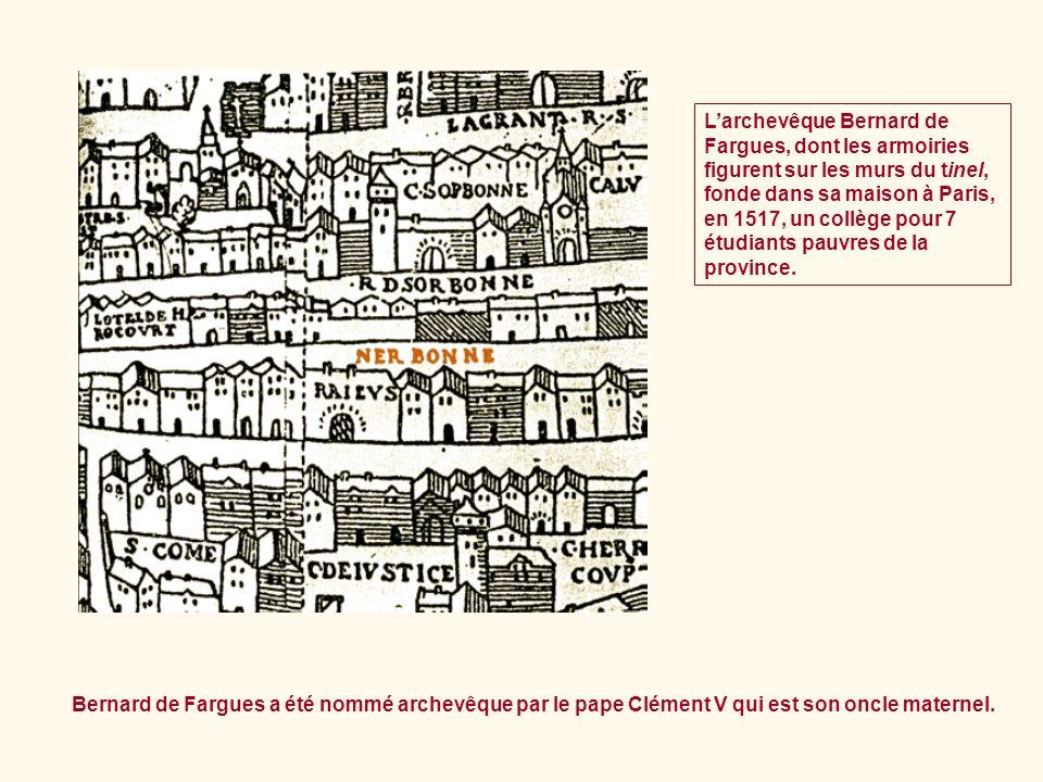 Larchevêque Bernard de Fargues, dont les armoiries figurent sur les murs du tinel, fonde dans sa maison à Paris, en 1517, un collège pour 7 étudiants