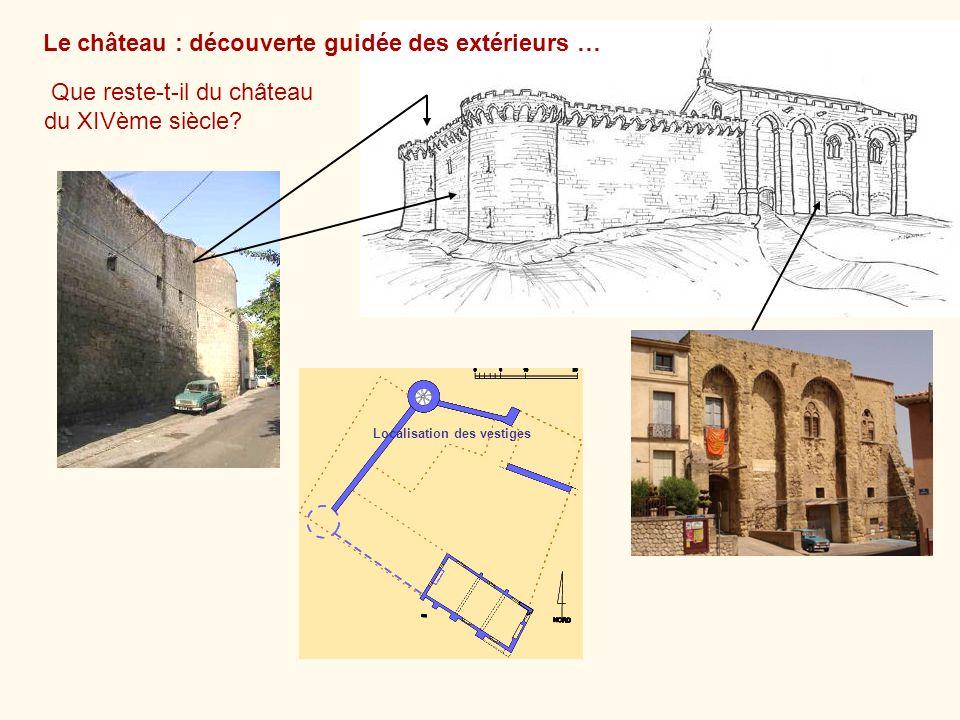 Localisation des vestiges Le château : découverte guidée des extérieurs … Que reste-t-il du château du XIVème siècle?