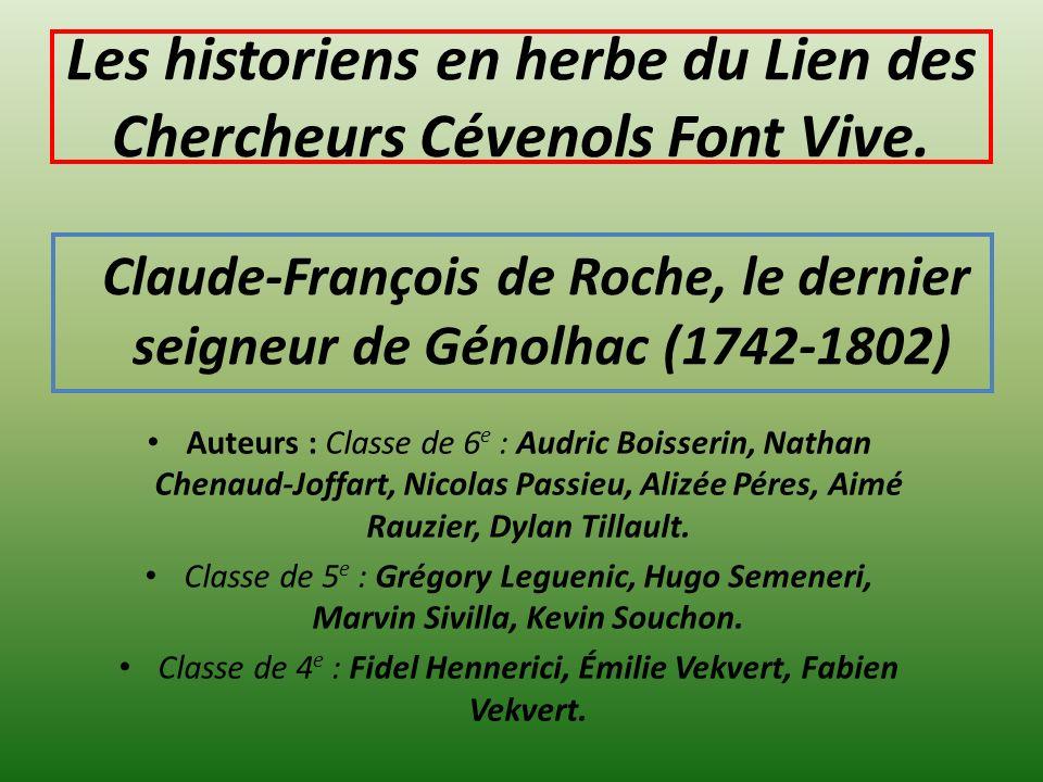 Les historiens en herbe du Lien des Chercheurs Cévenols Font Vive. Claude-François de Roche, le dernier seigneur de Génolhac (1742-1802) Auteurs : Cla