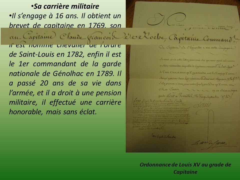 Sa carrière militaire Il sengage à 16 ans. Il obtient un brevet de capitaine en 1769, son brevet est signé par Louis XV, puis il est nommé chevalier d
