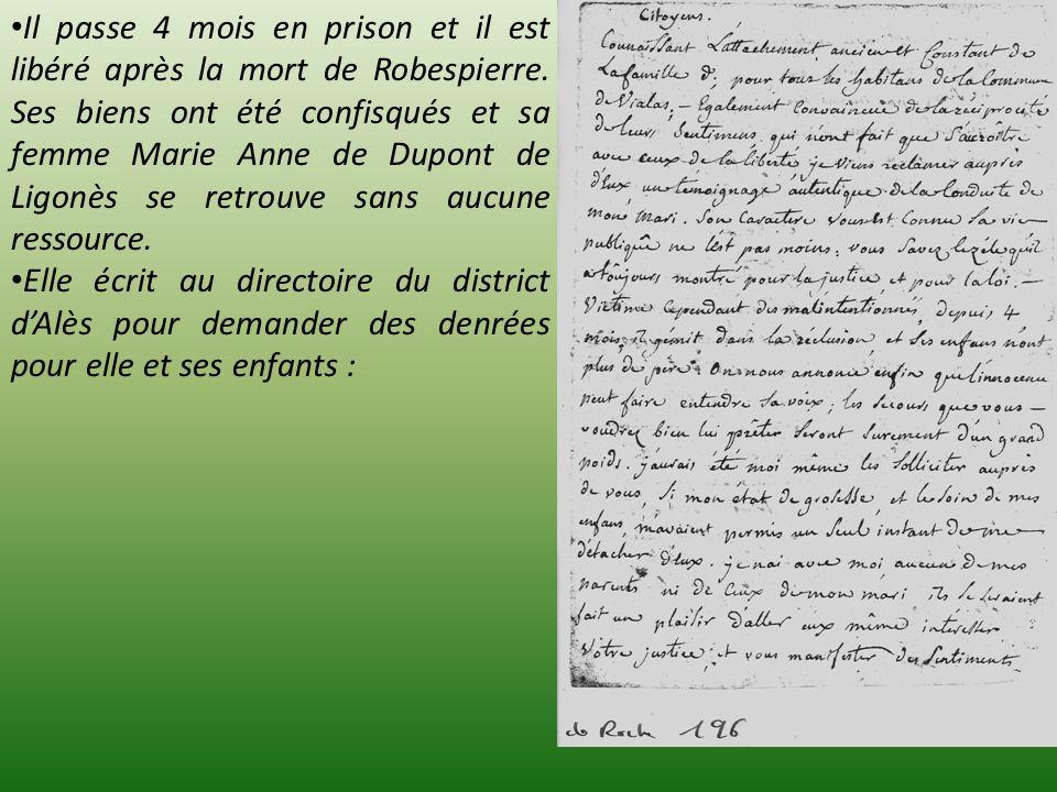 Il passe 4 mois en prison et il est libéré après la mort de Robespierre. Ses biens ont été confisqués et sa femme Marie Anne de Dupont de Ligonès se r