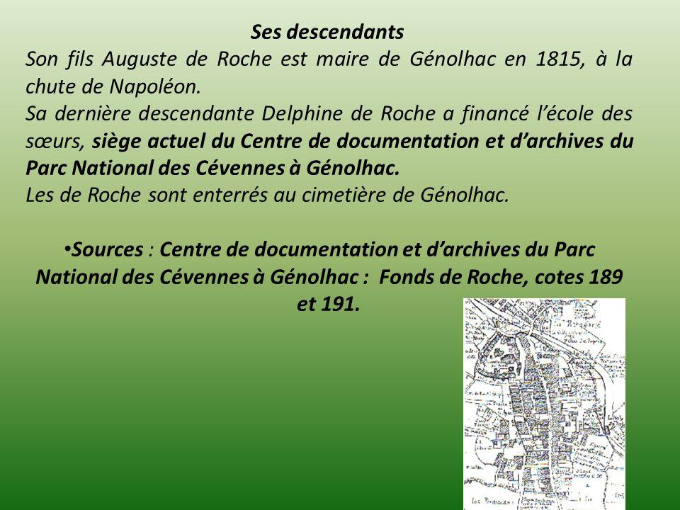 Ses descendants Son fils Auguste de Roche est maire de Génolhac en 1815, à la chute de Napoléon. Sa dernière descendante Delphine de Roche a financé l