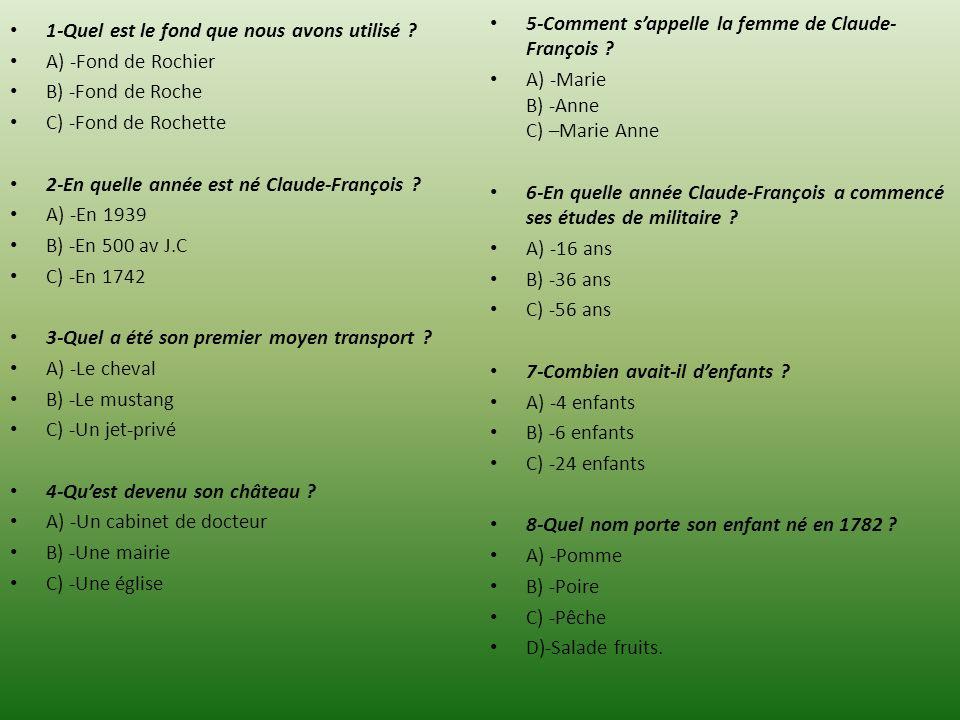 1-Quel est le fond que nous avons utilisé ? A) -Fond de Rochier B) -Fond de Roche C) -Fond de Rochette 2-En quelle année est né Claude-François ? A) -