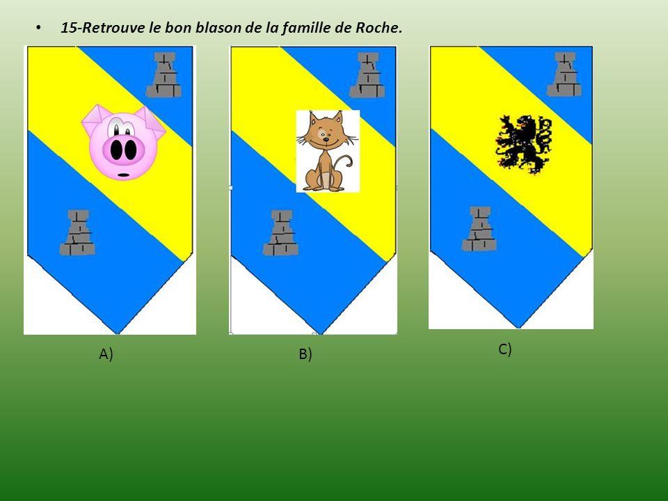 15-Retrouve le bon blason de la famille de Roche. A)B) C)
