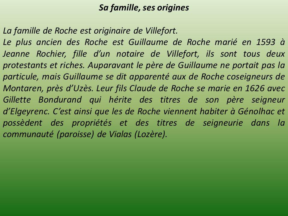 Sa famille, ses origines La famille de Roche est originaire de Villefort. Le plus ancien des Roche est Guillaume de Roche marié en 1593 à Jeanne Rochi