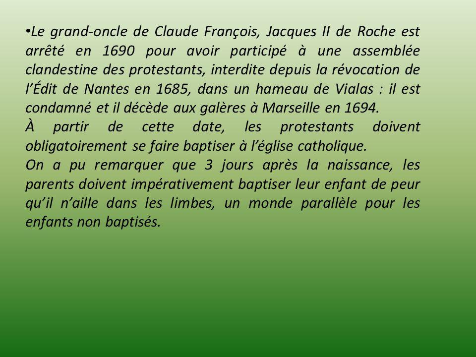 Le grand-oncle de Claude François, Jacques II de Roche est arrêté en 1690 pour avoir participé à une assemblée clandestine des protestants, interdite