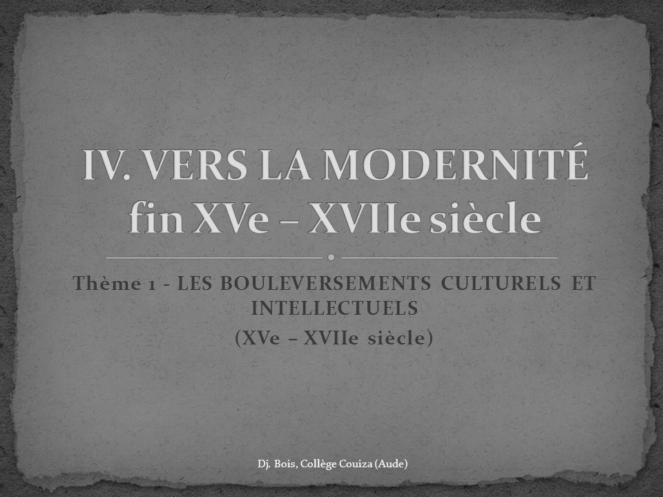 Thème 1 - LES BOULEVERSEMENTS CULTURELS ET INTELLECTUELS (XVe – XVIIe siècle) Dj. Bois, Collège Couiza (Aude)