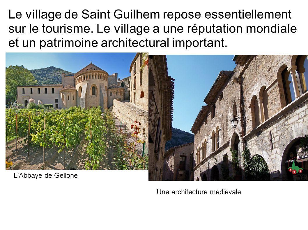 Le village de Saint Guilhem repose essentiellement sur le tourisme. Le village a une réputation mondiale et un patrimoine architectural important. L'A