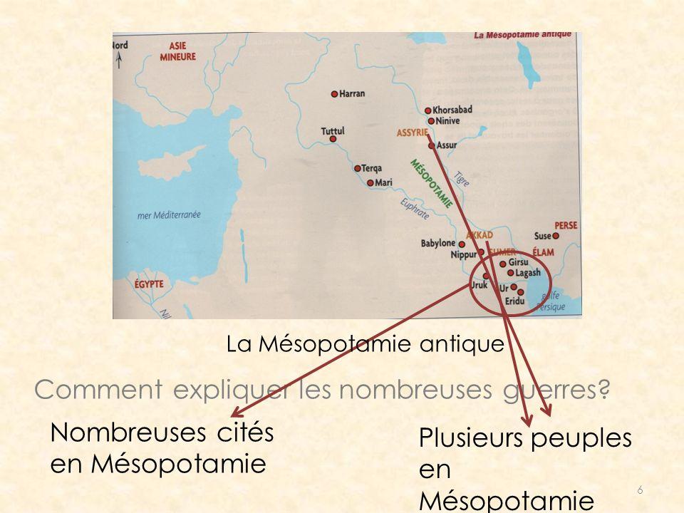 6 Comment expliquer les nombreuses guerres? Nombreuses cités en Mésopotamie Plusieurs peuples en Mésopotamie La Mésopotamie antique
