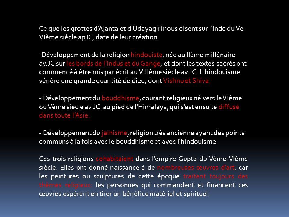 Ce que les grottes dAjanta et dUdayagiri nous disent sur lInde du Ve- VIème siècle apJC, date de leur création: -Développement de la religion hindouis