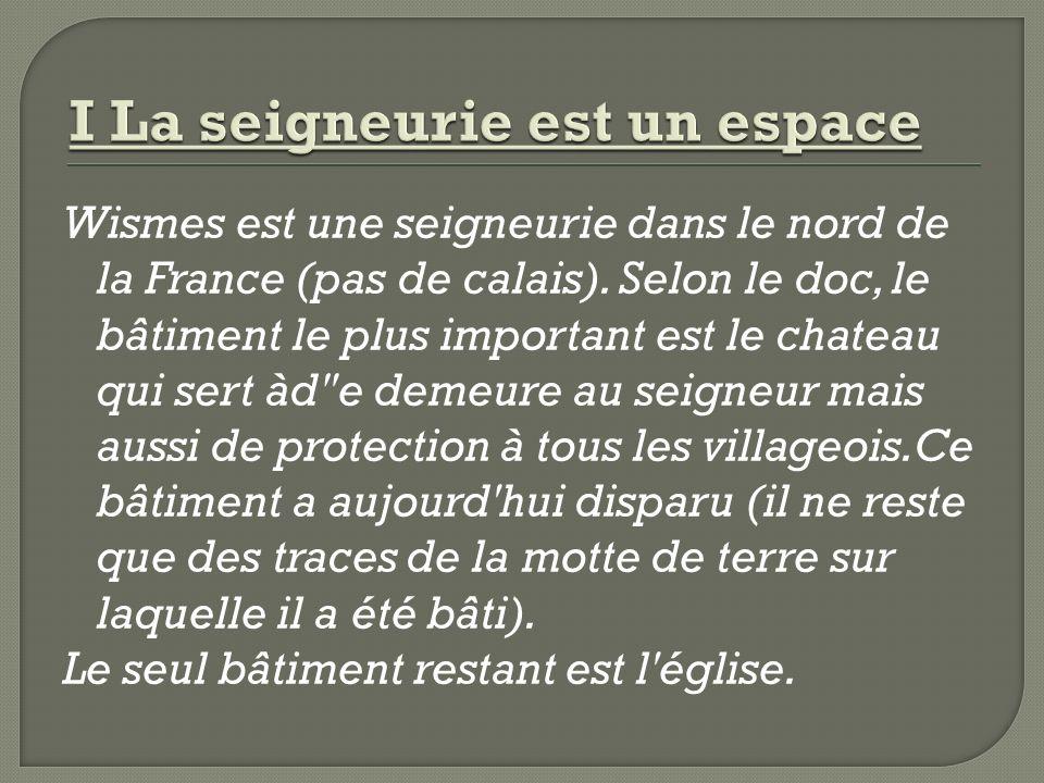 Wismes est une seigneurie dans le nord de la France (pas de calais). Selon le doc, le bâtiment le plus important est le chateau qui sert àd