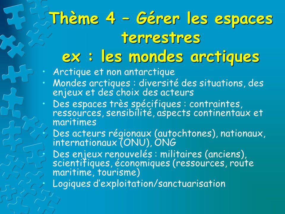 Thème 4 – Gérer les espaces terrestres ex : les mondes arctiques Arctique et non antarctique Mondes arctiques : diversité des situations, des enjeux e