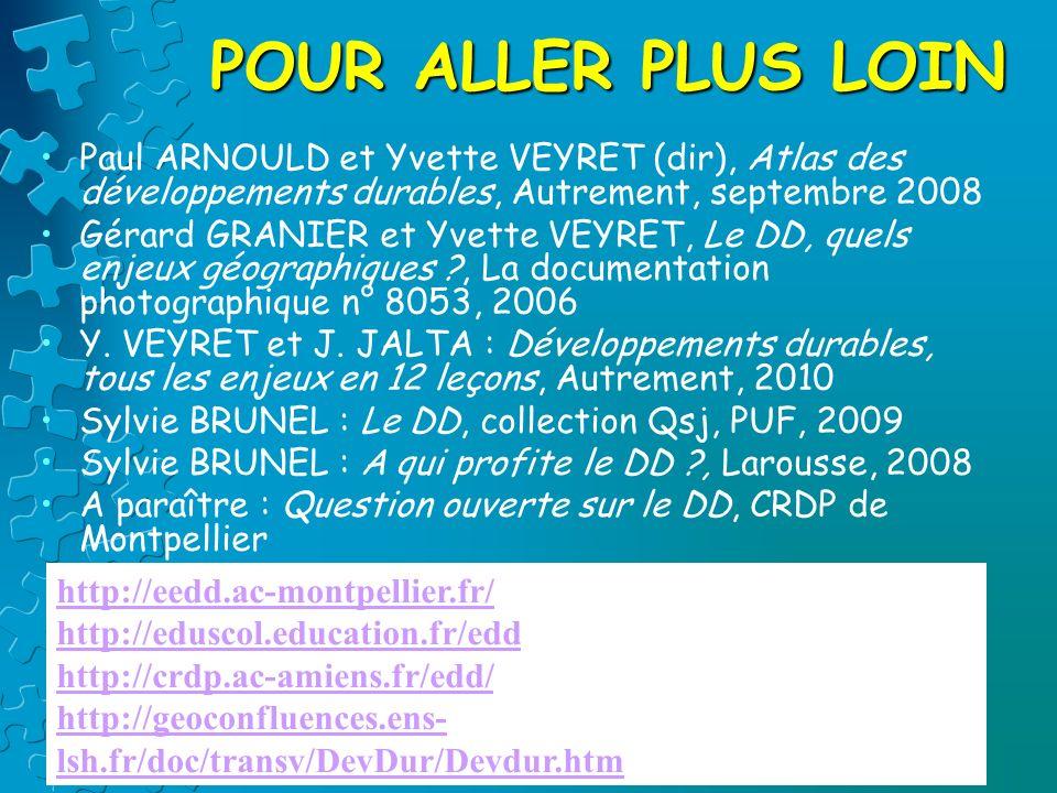 POUR ALLER PLUS LOIN Paul ARNOULD et Yvette VEYRET (dir), Atlas des développements durables, Autrement, septembre 2008 Gérard GRANIER et Yvette VEYRET